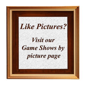 Visit our Game Shows by picture page